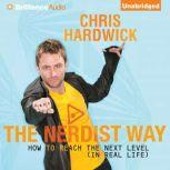 The Nerdist Way How to Reach the Next Level (In Real Life), Chris Hardwick