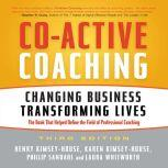 Co-Active Coaching Third Edition Changing Business, Transforming Lives, Henry Kimsey-House