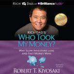 Rich Dad's Who Took My Money? Why Slow Investors Lose and Fast Money Wins!, Robert T. Kiyosaki