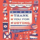 Thank You for Voting Young Readers' Edition The Past, Present, and Future of Voting, Erin Geiger Smith
