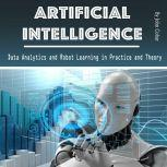 Artificial Intelligence Data Analytics and Robot Learning in Practice and Theory, John Cobar