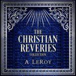 The Christian Reveries Collection Tales of Divine Awakening, A LeRoy