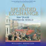 A Splendid Exchange How Trade Shaped the World, William J. Bernstein