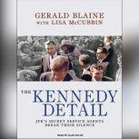 The Kennedy Detail JFK's Secret Service Agents Break Their Silence, Gerald Blaine