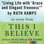 "Living Life with Grace and Elegant Treeness A ""This I Believe"" Essay, Ruth Kamps"