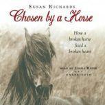 Chosen by a Horse How a Broken Horse Fixed a Broken Heart, Susan Richards