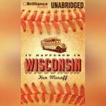 It Happened in Wisconsin, Ken Moraff