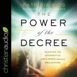 The Power of the Decree Releasing the Authority of God's Word through Declaration, Patricia King