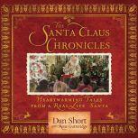 The Santa Claus Chronicles Heartwarming Tales from a Real-Life Santa, Dan Short