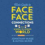 The Teen's Guide to Face-to-Face Connections in a Screen-to-Screen World 40 Tips to Meaningful Communication, Jonathan McKee