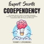 Expert Secrets – Codependency: The Ultimate Recovery Guide to Cure Being Codependent! Learn How to Analyze People and use CBT to Improve Boundaries, Communication Skills, Self-Control, and Self-Esteem., Terry Lindberg