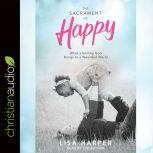 The Sacrament of Happy What a Smiling God Brings to a Wounded World, Lisa Harper