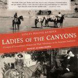 Ladies of the Canyons A League of Extraordinary Women and Their Adventures in the American Southwest, Lesley Poling-Kempes