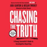 Chasing the Truth: A Young Journalist's Guide to Investigative Reporting She Said Young Readers Edition, Jodi Kantor