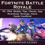 Fortnite Battle Royale, PC, PS4, Mobile, Tips, Cheats, App, Download, Strategy, Game Guide Unofficial, Hse Guides