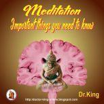 Meditation - Important things you need to know, Dr. King