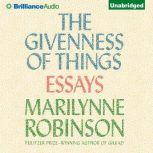 The Givenness of Things Essays, Marilynne Robinson