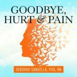 Goodbye, Hurt and Pain 7 Simple Steps for Health, Love, and Success, PhD RN Sandella