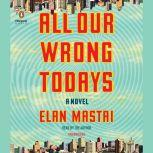 All Our Wrong Todays, Elan Mastai