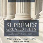 The Supremes' Greatest Hits, 2nd Revised & Updated Edition The 44 Supreme Court Cases That Most Directly Affect Your Life, Michael G. Trachtman