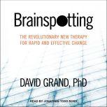 Brainspotting The Revolutionary New Therapy for Rapid and Effective Change, PhD Grand