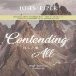 Contending for Our All Defending Truth and Treasuring Christ in the Lives of Athanasius, John Owen, and J. Gresham Machen, John Piper
