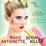 Marie Antoinette, Serial Killer (Digital ONLY), Katie Alender