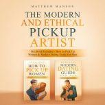 The Modern and Ethical Pickup Artist This Book Includes - How to Pick Up Women & Modern Dating Guide for Men, Matthew Manson