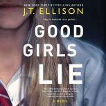 Good Girls Lie A Novel, J.T. Ellison