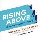 Rising Above Inspiring Women in Sports, Gregory Zuckerman