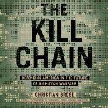 The Kill Chain Defending America in the Future of High-Tech Warfare, Christian Brose