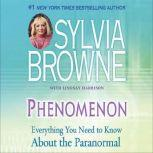 Phenomenon Everything You Need to Know About the Other Side and What It Means to You, Sylvia Browne