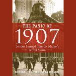 The Panic of 1907 Lessons Learned from the Market's Perfect Storm, Robert F. Bruner