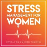 STRESS MANAGEMENT FOR WOMEN FROM CHAOS TO HARMONY - Create a good flow in your work and relationships, Jessica Finn