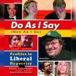 Do As I Say (Not As I Do) Profiles in Liberal Hypocrisy, Peter Schweizer