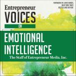 Entrepreneur Voices on Emotional Intelligence, Inc. The Staff of Entrepreneur Media