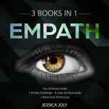Empath: 3 Books In 1 - The Ultimate Guide + 30 Day Challenge - A Step-by-Step Guide + Advanced Techniques: Enhance your Life, Overcome Fears and Develop Your Gift, Jessica Joly
