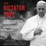 The Dictator Pope The Inside Story of the Francis Papacy, Marcantonio Colonna