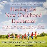 Healing the New Childhood Epidemics Autism, ADHD, Asthma, and Allergies: The Groundbreaking Program for the 4-A Disorders, Kenneth Bock