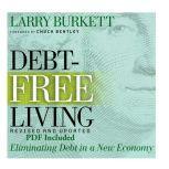 Debt-Free Living Eliminating Debt in a New Economy, Larry Burkett