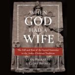 When God Had a Wife The Fall and Rise of the Sacred Feminine in the Judeo-Christian Tradition, Lynn Picknett