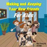 Making and keeping your new Friends for Kids, Tony R. Smith