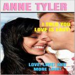 I Told You Love Is Easy! Love! Love! and More Love!, Anne Tyler