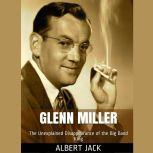 Glenn Miller The Unexplained Disappearance of the Big Band King, Albert Jack