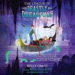 The League of Beastly Dreadfuls Book 2: The Dastardly Deed, Holly Grant
