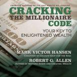 Cracking the Millionaire Code Your Key to Enlightened Wealth, Robert G. Allen