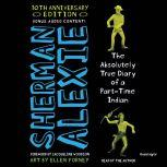 The Absolutely True Diary of a Part-Time Indian 10th Anniversary Edition, Sherman Alexie
