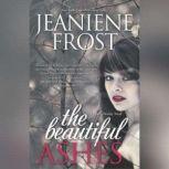 The Beautiful Ashes A Broken Destiny Novel, Jeaniene Frost