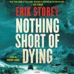 Nothing Short of Dying A Clyde Barr Novel, Erik Storey