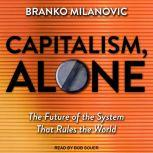 Capitalism, Alone The Future of the System That Rules the World, Branko Milanovic